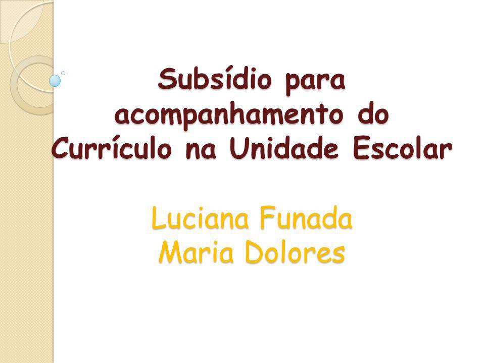 Subsídio para acompanhamento do Currículo na Unidade Escolar Luciana Funada Maria Dolores