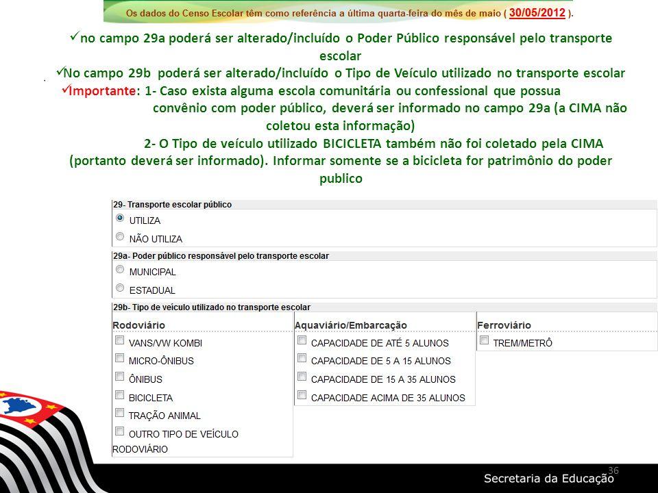 no campo 29a poderá ser alterado/incluído o Poder Público responsável pelo transporte escolar