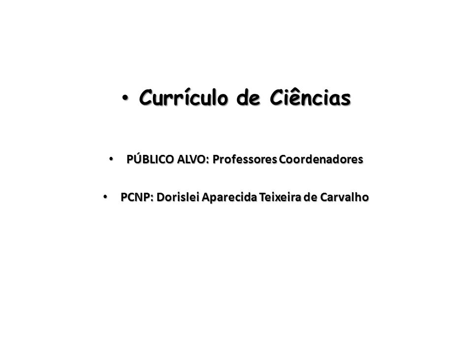 Currículo de Ciências PÚBLICO ALVO: Professores Coordenadores