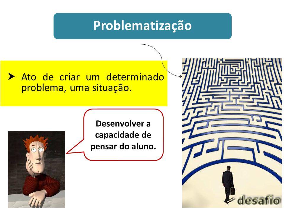 Desenvolver a capacidade de pensar do aluno.