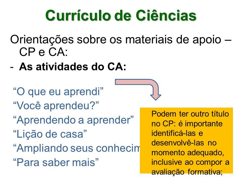 Currículo de Ciências Orientações sobre os materiais de apoio – CP e CA: As atividades do CA: O que eu aprendi