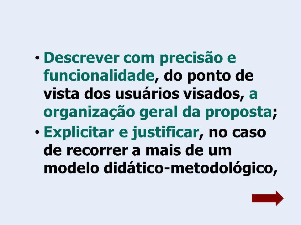 Descrever com precisão e funcionalidade, do ponto de vista dos usuários visados, a organização geral da proposta;