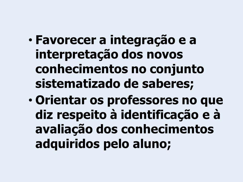 Favorecer a integração e a interpretação dos novos conhecimentos no conjunto sistematizado de saberes;