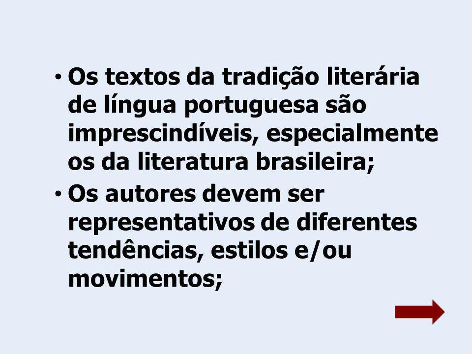 Os textos da tradição literária de língua portuguesa são imprescindíveis, especialmente os da literatura brasileira;