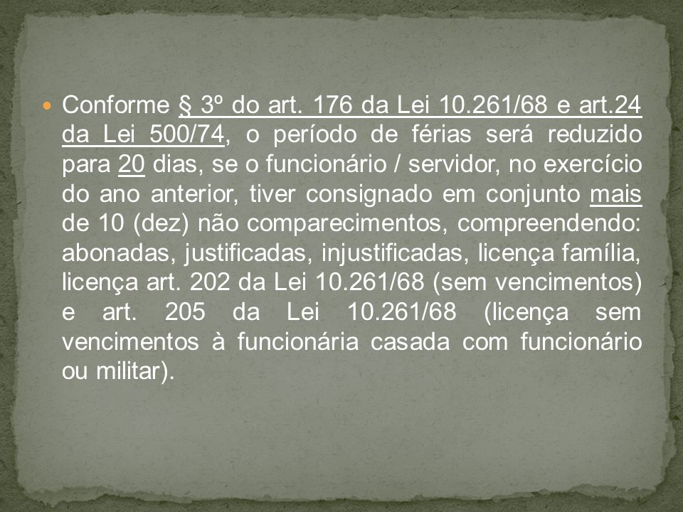 Conforme § 3º do art. 176 da Lei 10. 261/68 e art