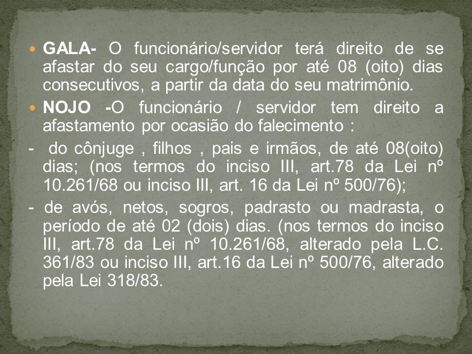 GALA- O funcionário/servidor terá direito de se afastar do seu cargo/função por até 08 (oito) dias consecutivos, a partir da data do seu matrimônio.