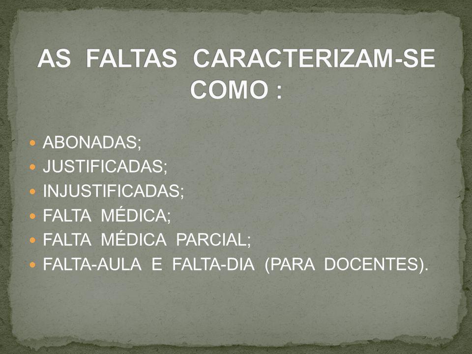 AS FALTAS CARACTERIZAM-SE COMO :