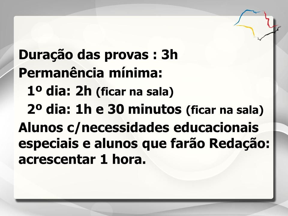 Duração das provas : 3h Permanência mínima: 1º dia: 2h (ficar na sala) 2º dia: 1h e 30 minutos (ficar na sala)