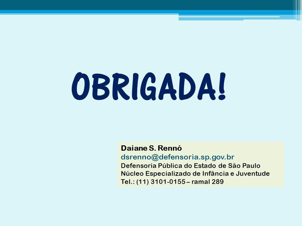 OBRIGADA! Daiane S. Rennó dsrenno@defensoria.sp.gov.br
