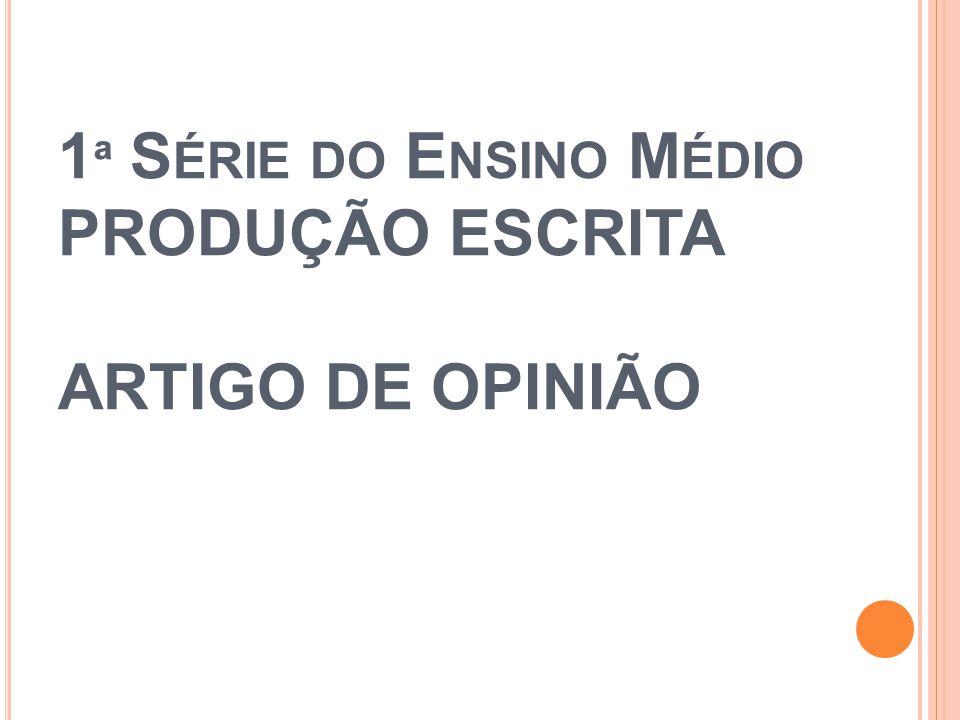 1ª Série do Ensino Médio PRODUÇÃO ESCRITA ARTIGO DE OPINIÃO