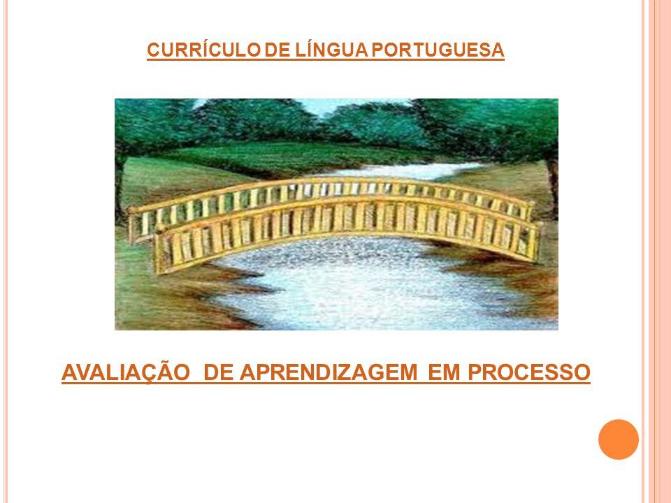 CURRÍCULO DE LÍNGUA PORTUGUESA AVALIAÇÃO DE APRENDIZAGEM EM PROCESSO