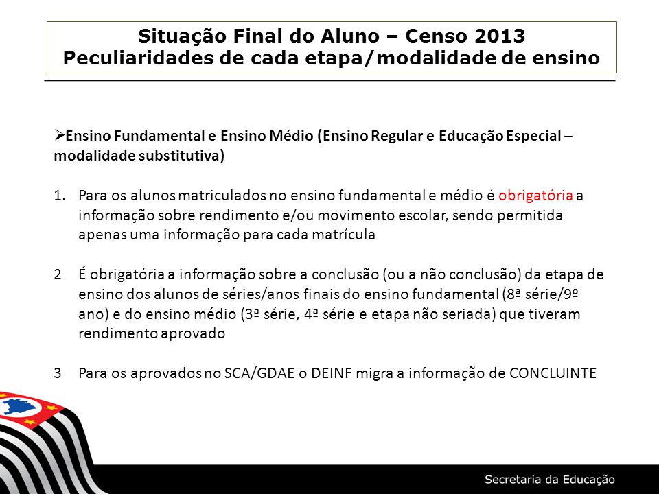 Situação Final do Aluno – Censo 2013 Peculiaridades de cada etapa/modalidade de ensino