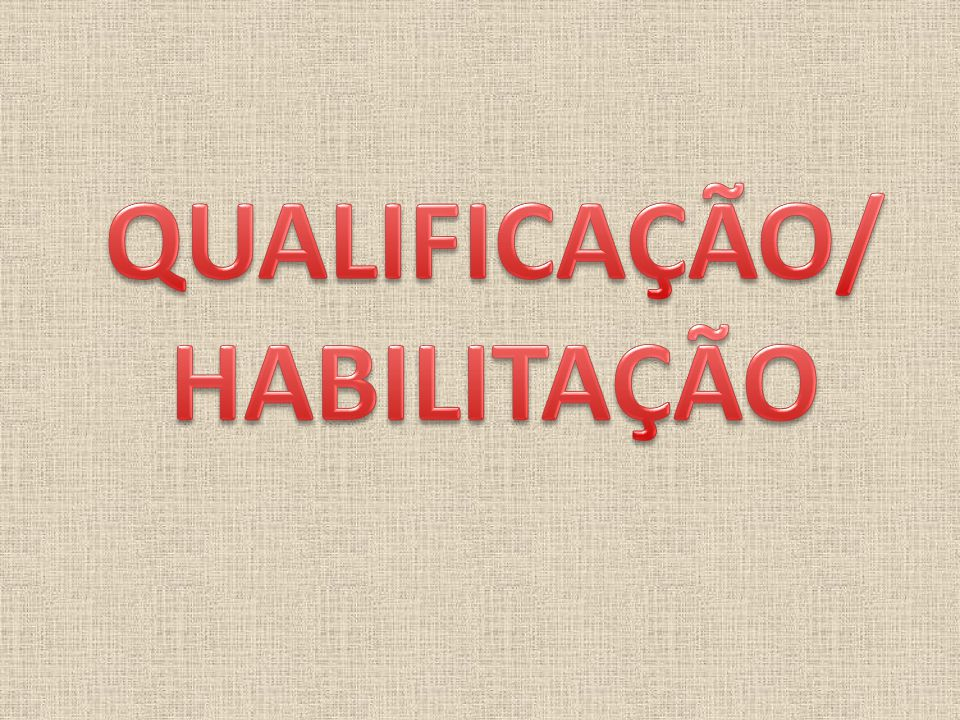 QUALIFICAÇÃO/ HABILITAÇÃO