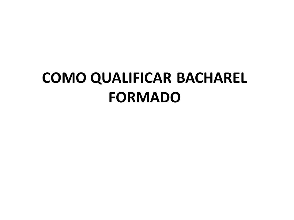 COMO QUALIFICAR BACHAREL FORMADO