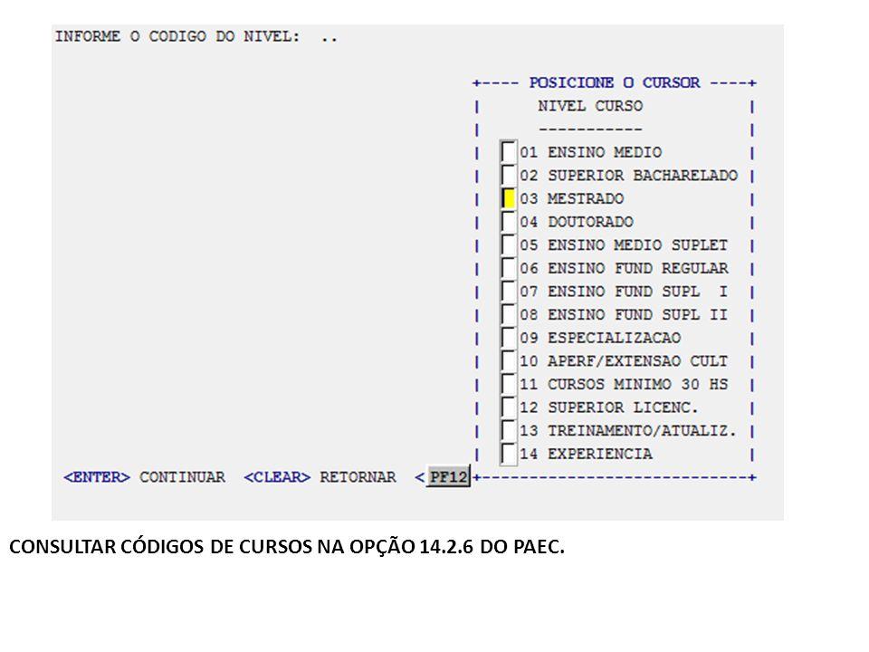 CONSULTAR CÓDIGOS DE CURSOS NA OPÇÃO 14.2.6 DO PAEC.