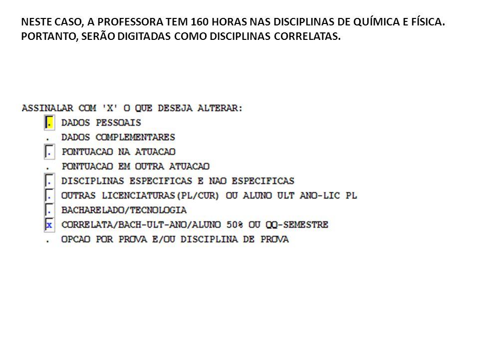 NESTE CASO, A PROFESSORA TEM 160 HORAS NAS DISCIPLINAS DE QUÍMICA E FÍSICA. PORTANTO, SERÃO DIGITADAS COMO DISCIPLINAS CORRELATAS.