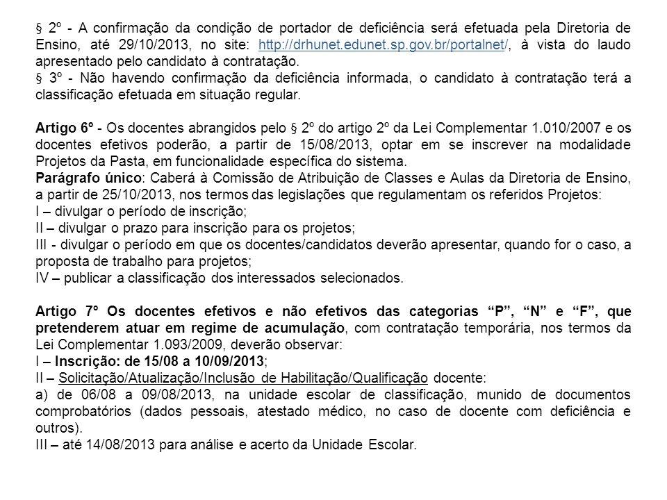§ 2º - A confirmação da condição de portador de deficiência será efetuada pela Diretoria de Ensino, até 29/10/2013, no site: http://drhunet.edunet.sp.gov.br/portalnet/, à vista do laudo apresentado pelo candidato à contratação.