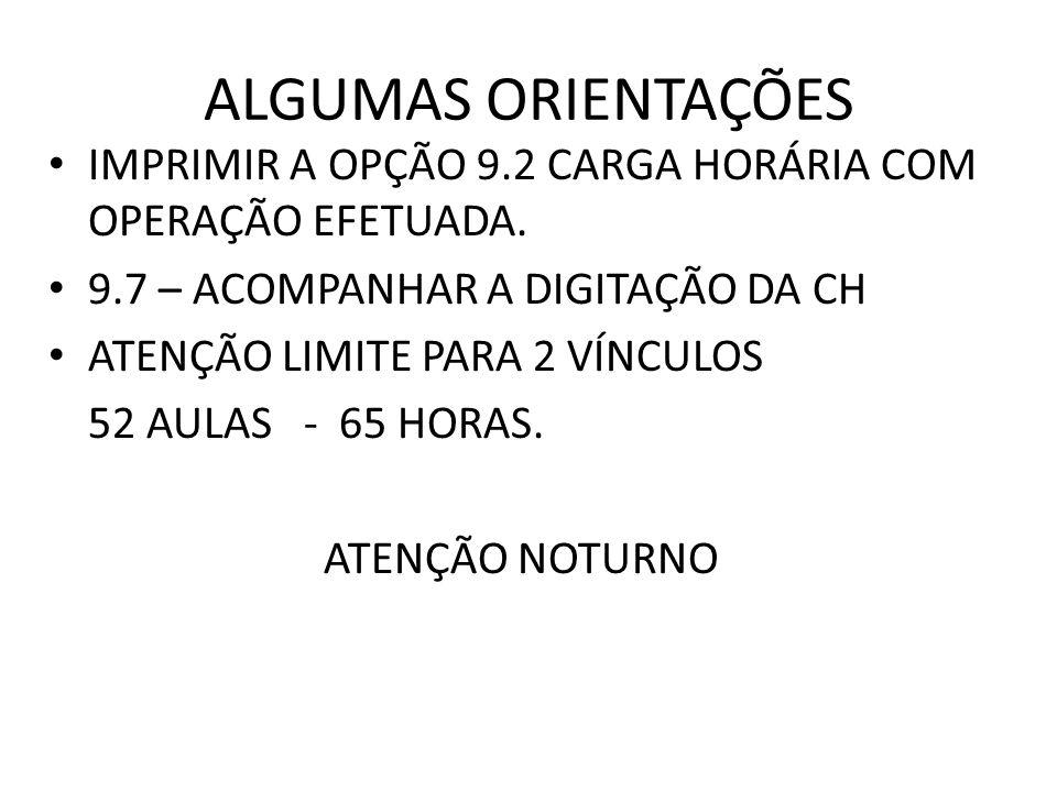 ALGUMAS ORIENTAÇÕES IMPRIMIR A OPÇÃO 9.2 CARGA HORÁRIA COM OPERAÇÃO EFETUADA. 9.7 – ACOMPANHAR A DIGITAÇÃO DA CH.