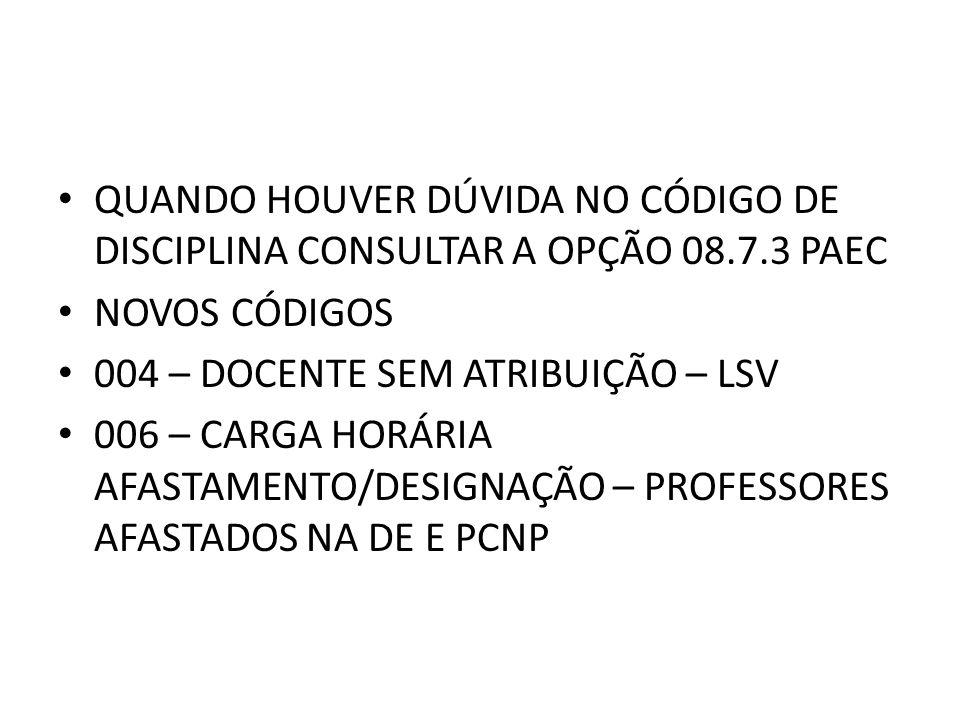 QUANDO HOUVER DÚVIDA NO CÓDIGO DE DISCIPLINA CONSULTAR A OPÇÃO 08. 7