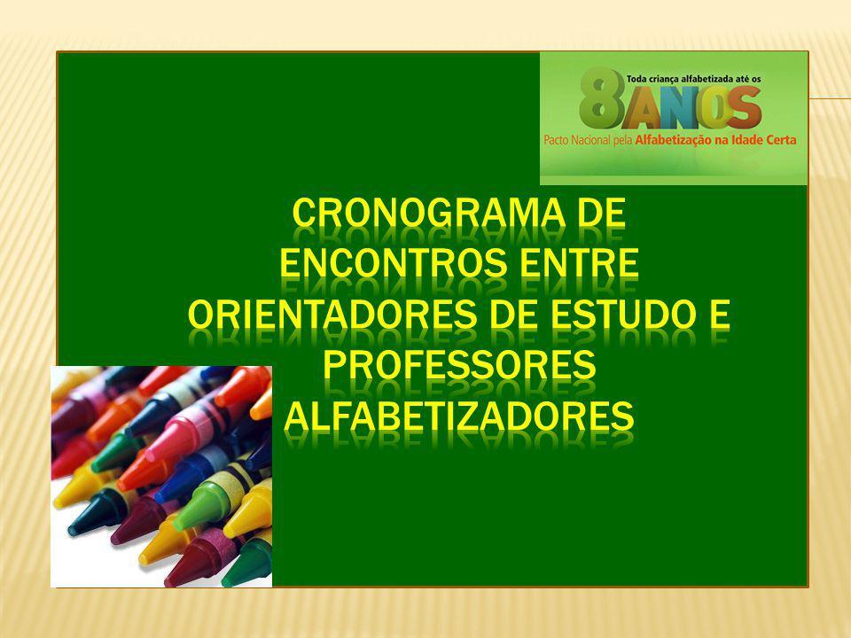 CRONOGRAMA DE ENCONTROS ENTRE ORIENTADORES DE ESTUDO E PROFESSORES ALFABETIZADORES