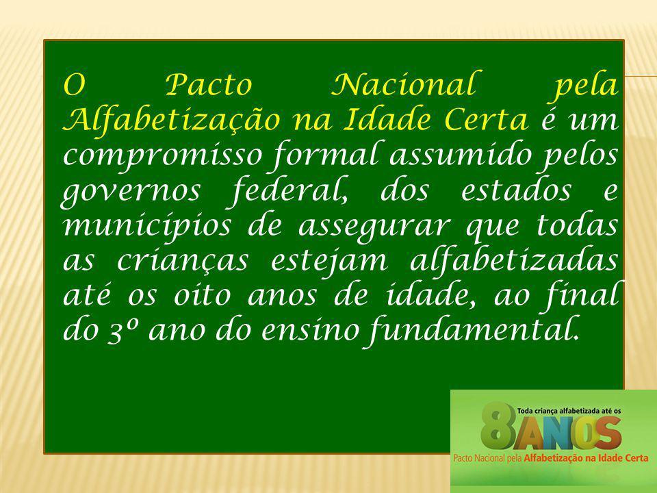 O Pacto Nacional pela Alfabetização na Idade Certa é um compromisso formal assumido pelos governos federal, dos estados e municípios de assegurar que todas as crianças estejam alfabetizadas até os oito anos de idade, ao final do 3º ano do ensino fundamental.