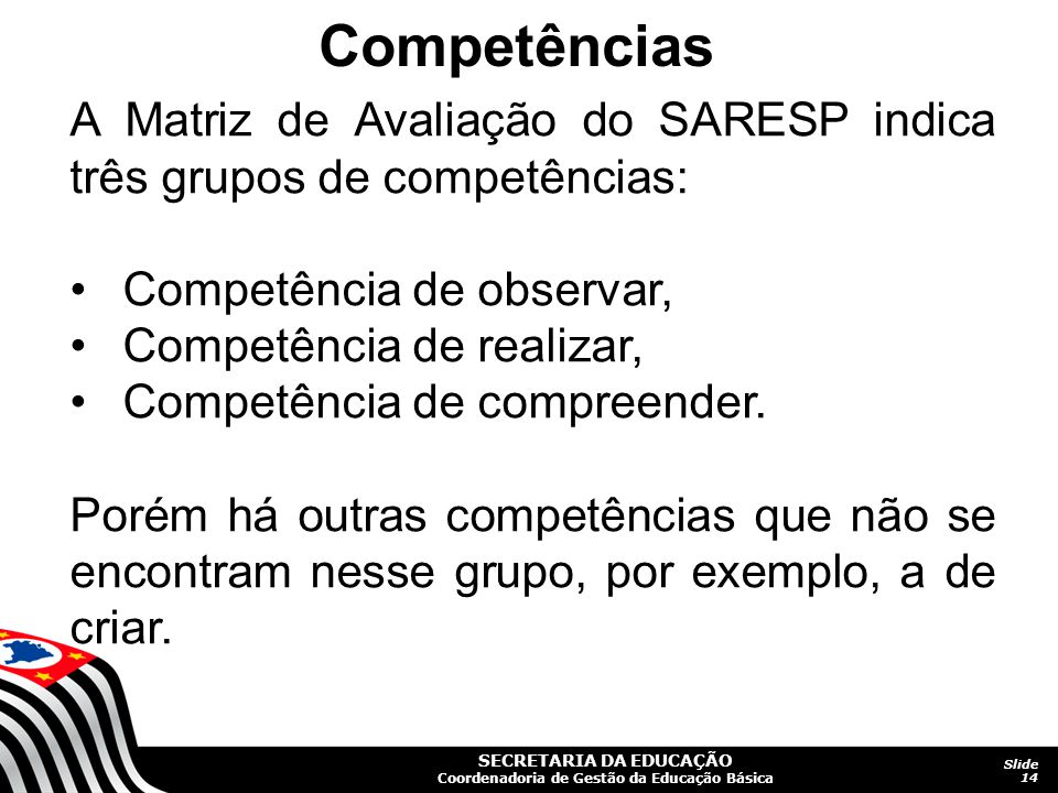 Competências A Matriz de Avaliação do SARESP indica três grupos de competências: Competência de observar,