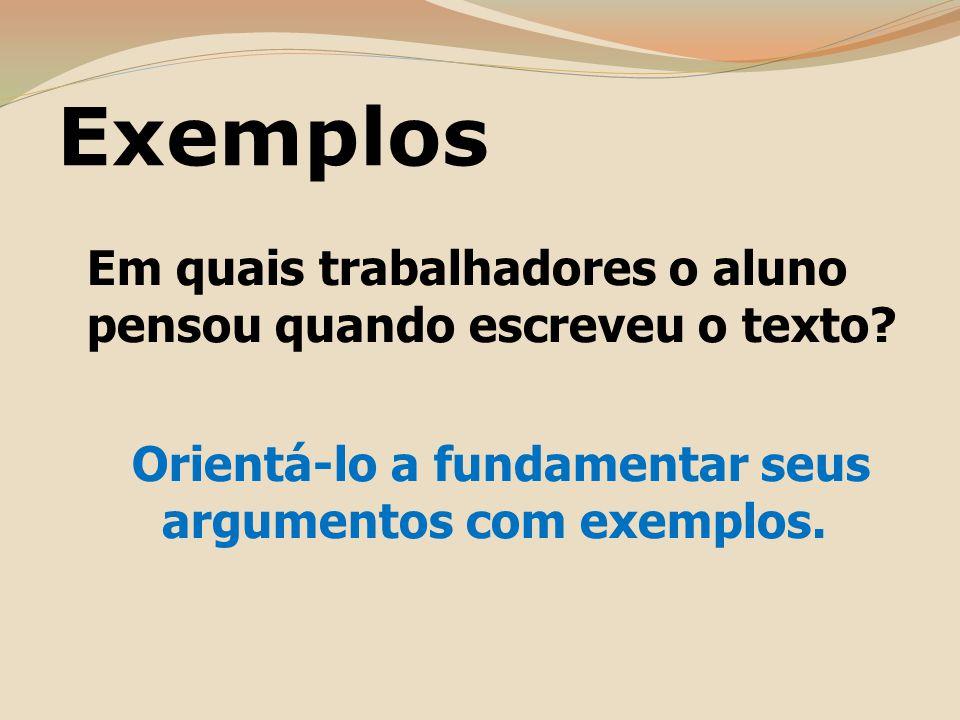 Orientá-lo a fundamentar seus argumentos com exemplos.