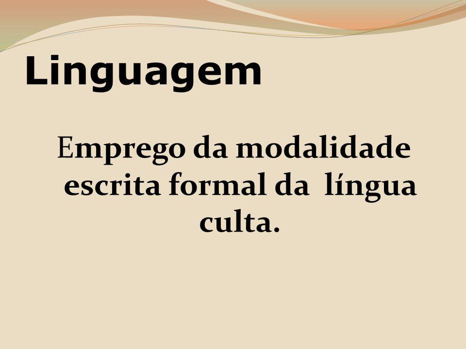 Emprego da modalidade escrita formal da língua culta.