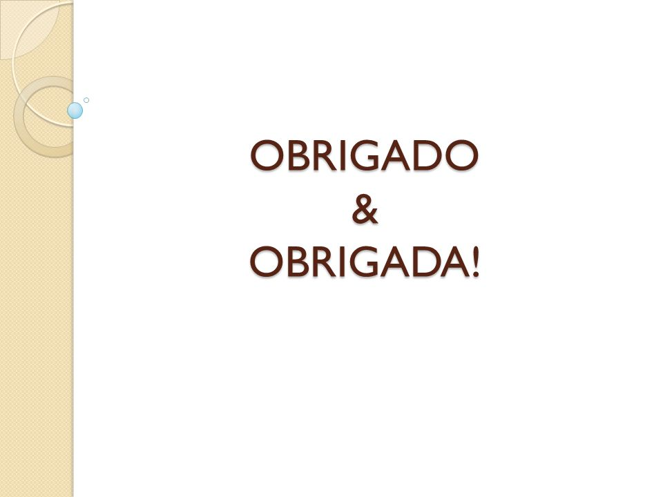 OBRIGADO & OBRIGADA!