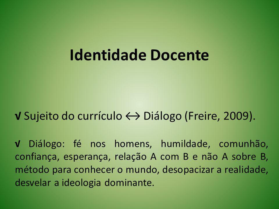 Identidade Docente √ Sujeito do currículo ↔ Diálogo (Freire, 2009).
