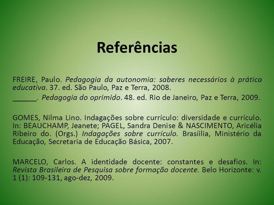 Referências FREIRE, Paulo. Pedagogia da autonomia: saberes necessários à prática educativa. 37. ed. São Paulo, Paz e Terra, 2008.
