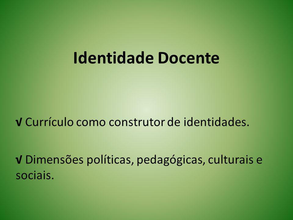 Identidade Docente √ Currículo como construtor de identidades.