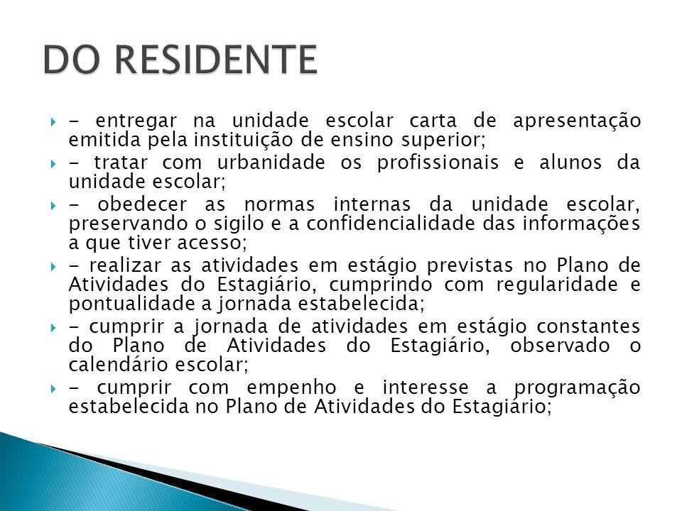 DO RESIDENTE - entregar na unidade escolar carta de apresentação emitida pela instituição de ensino superior;