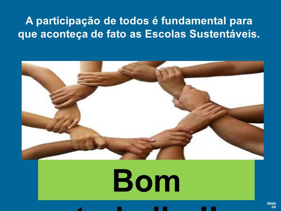 A participação de todos é fundamental para que aconteça de fato as Escolas Sustentáveis.