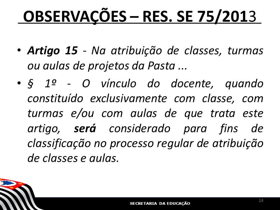 OBSERVAÇÕES – RES. SE 75/2013 Artigo 15 - Na atribuição de classes, turmas ou aulas de projetos da Pasta ...