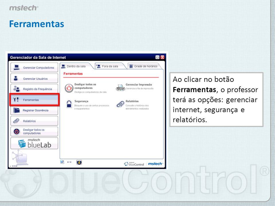 Ferramentas Ao clicar no botão Ferramentas, o professor terá as opções: gerenciar internet, segurança e relatórios.