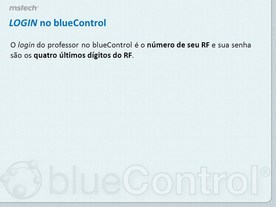 LOGIN no blueControl O login do professor no blueControl é o número de seu RF e sua senha são os quatro últimos dígitos do RF.