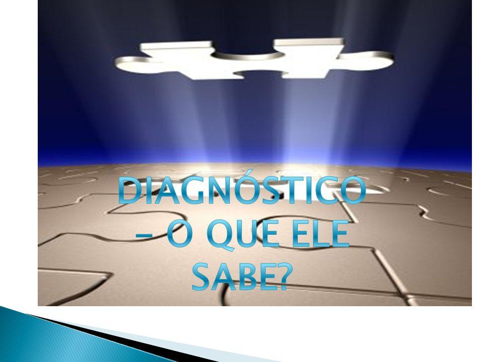 DIAGNÓSTICO- O QUE ELE SABE