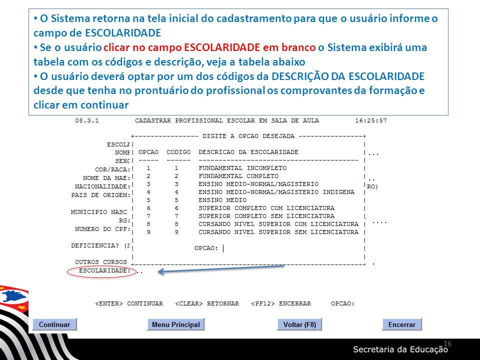 O Sistema retorna na tela inicial do cadastramento para que o usuário informe o campo de ESCOLARIDADE