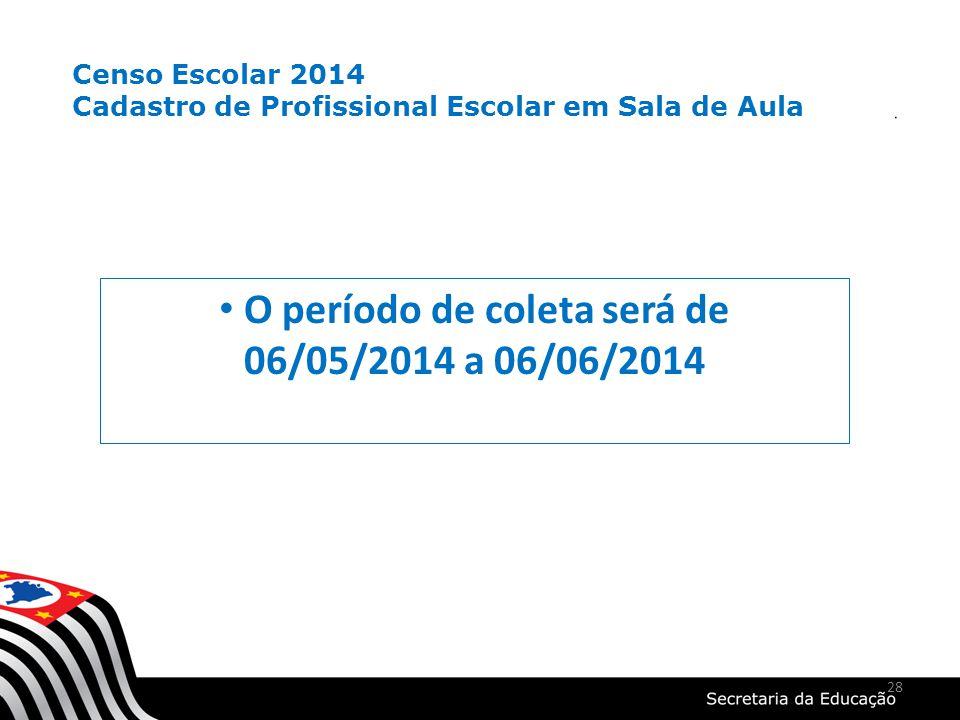 O período de coleta será de 06/05/2014 a 06/06/2014