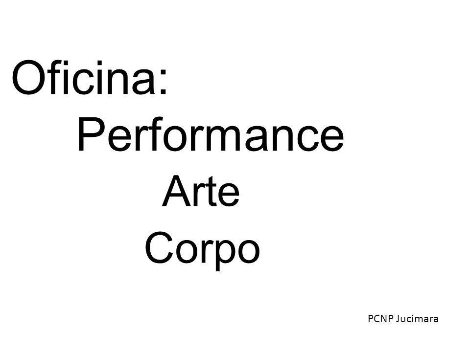Oficina: Performance Arte Corpo PCNP Jucimara