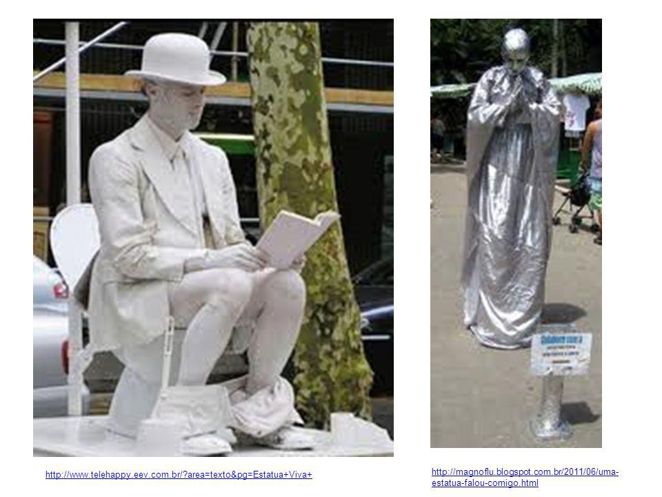 http://www.telehappy.eev.com.br/ area=texto&pg=Estatua+Viva+ http://magnoflu.blogspot.com.br/2011/06/uma-estatua-falou-comigo.html.