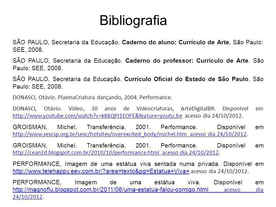 Bibliografia SÃO PAULO, Secretaria da Educação. Caderno do aluno: Currículo de Arte. São Paulo: SEE, 2008.
