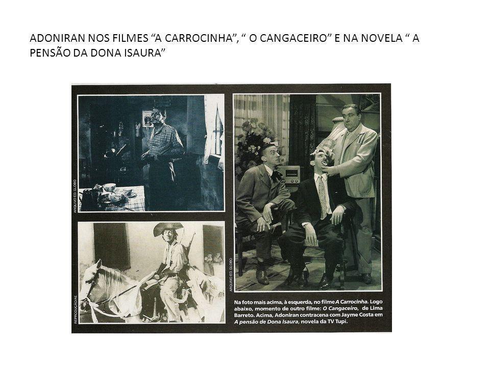 ADONIRAN NOS FILMES A CARROCINHA , O CANGACEIRO E NA NOVELA A PENSÃO DA DONA ISAURA