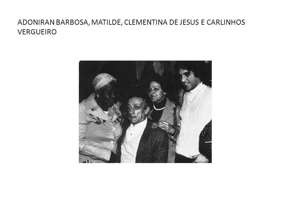 ADONIRAN BARBOSA, MATILDE, CLEMENTINA DE JESUS E CARLINHOS VERGUEIRO