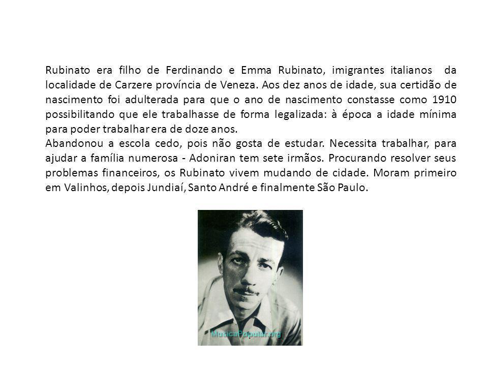 Rubinato era filho de Ferdinando e Emma Rubinato, imigrantes italianos da localidade de Carzere província de Veneza. Aos dez anos de idade, sua certidão de nascimento foi adulterada para que o ano de nascimento constasse como 1910 possibilitando que ele trabalhasse de forma legalizada: à época a idade mínima para poder trabalhar era de doze anos.