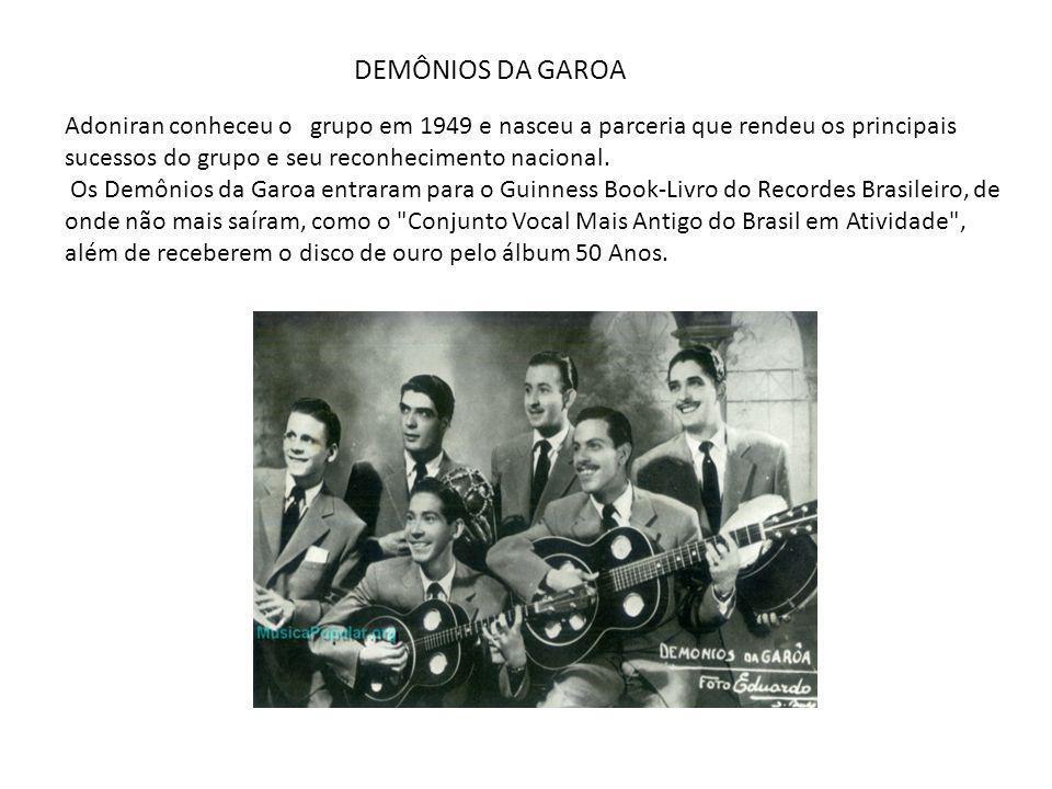 DEMÔNIOS DA GAROA Adoniran conheceu o grupo em 1949 e nasceu a parceria que rendeu os principais sucessos do grupo e seu reconhecimento nacional.
