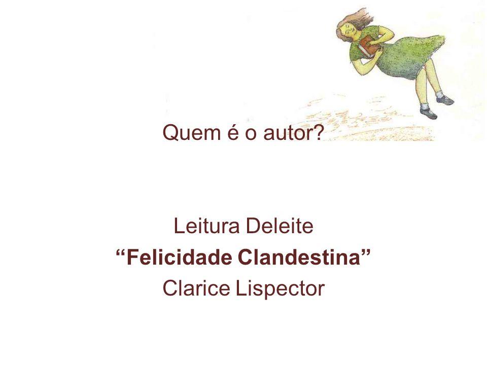 Quem é o autor Leitura Deleite Felicidade Clandestina Clarice Lispector