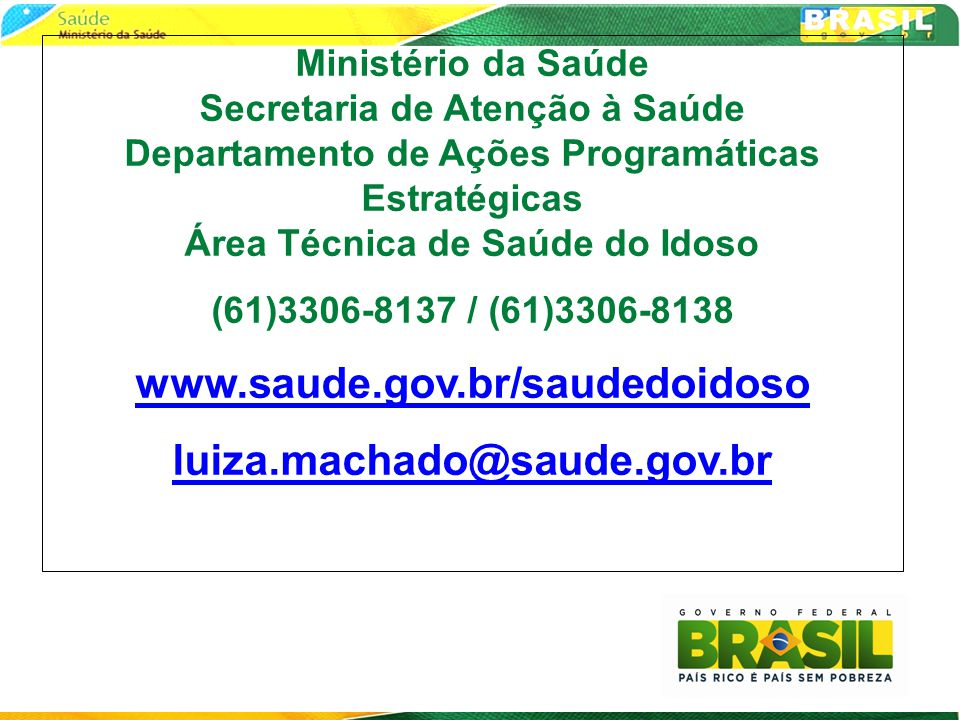 www.saude.gov.br/saudedoidoso luiza.machado@saude.gov.br