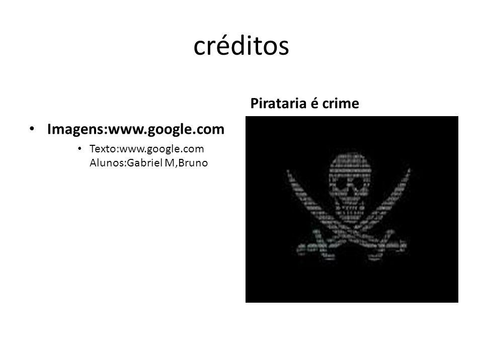 créditos Pirataria é crime Imagens:www.google.com